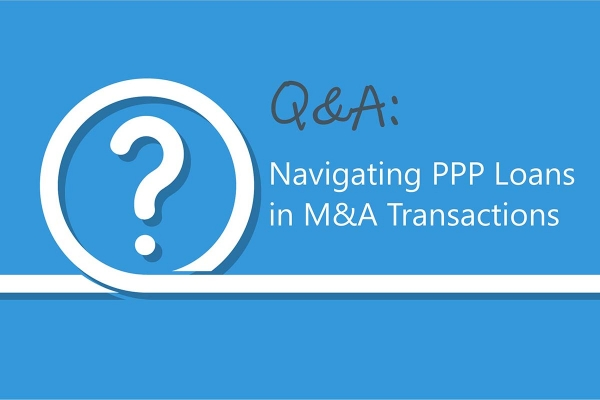 Q&A: Navigating PPP Loans in M&A Transactions